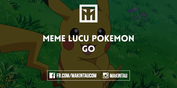 Kumpulan Meme Lucu Tentang Pokemon Go