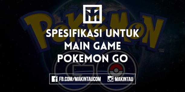 Spesifikasi Handphone Untuk Main Pokemon Go Android dan iOS