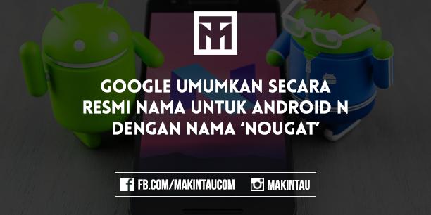 Nougat, Nama Resmi Untuk Android N