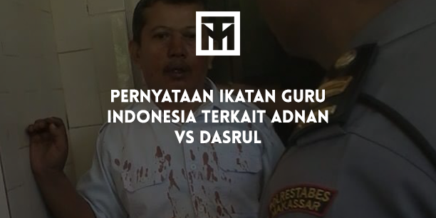 Pernyataan Ikatan Guru Indonesia Terkait Adnan vs Dasrul